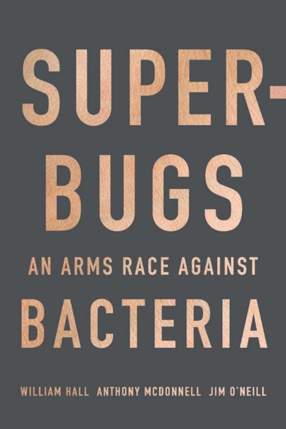 Superbugs An Arms Race Against Bacteria by William Hall, Anthony McDonnell, Jim O'Neill