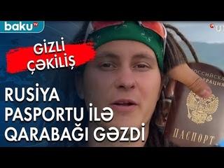 Videobloger Rusiya pasportu ilə Qarabağa keçib - Baku TV