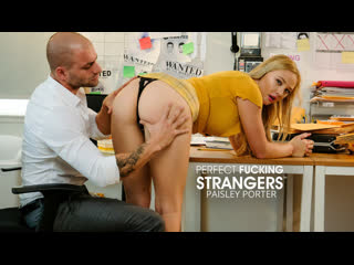 Paisley Porter - Perfect Fucking Strangers - All Sex Teen Blonde Big Tits Juicy Ass Shaved Pussy Deepthroat Hardcore Gonzo, Porn