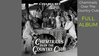 L A N A  D E L  R E Y - Chemtrails Over The Country Club [FULL ALBUM] [with seamless transitions]