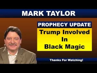 Mark Taylor Prophecy August 04 2018 - Trump Involved In Black Magic - Mark Taylor 2018 Update