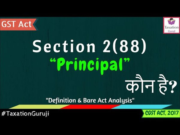 What Is Definition Of PRINCIPAL Under GST | Section 2(88) | CGST Act