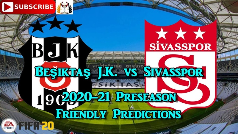 Beşiktaş J.K. vs Sivasspor | 2020-21 Süper Lig Preseason Friendly | Predictions FIFA 20