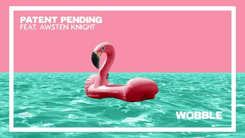 Patent Pending - Wobble ft. Awsten Knight
