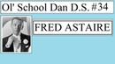 Ol' School Dan D.S. 34 | Fred Astaire