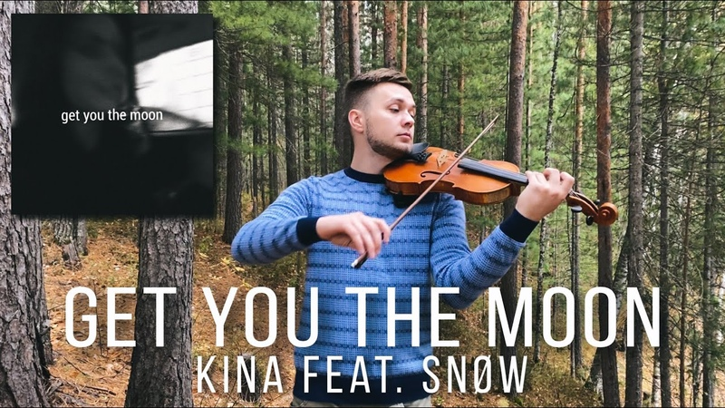 Get You the Moon Kina feat Snøw Violin cover by Denis Kovzhun