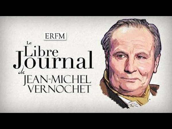 LE LIBRE JOURNAL DE JEAN-MICHEL VERNOCHETN°29, AVEC CHRISTIAN COMBAZ, ÉMISSION DU 13 FÉVRIER 2020