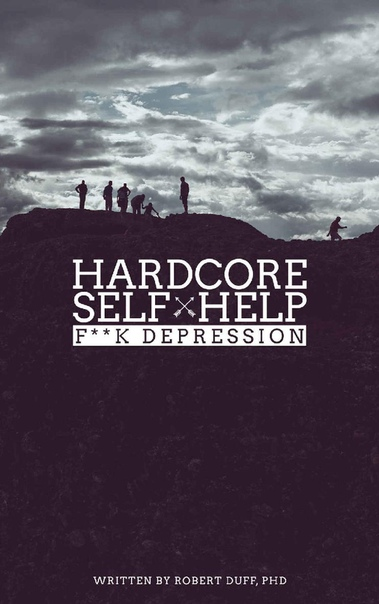 Hardcore Self HelpFk Depression by Robert Duff Ph