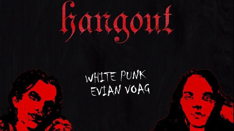 White Punk x Evian Voag HANGOUT Пенза