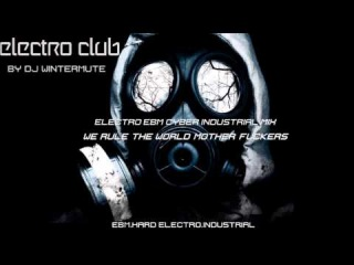 ELECTRO EBM CYBER INDUSTRIAL MIX WE RULE THE WORLD MOTHER FUCKERS