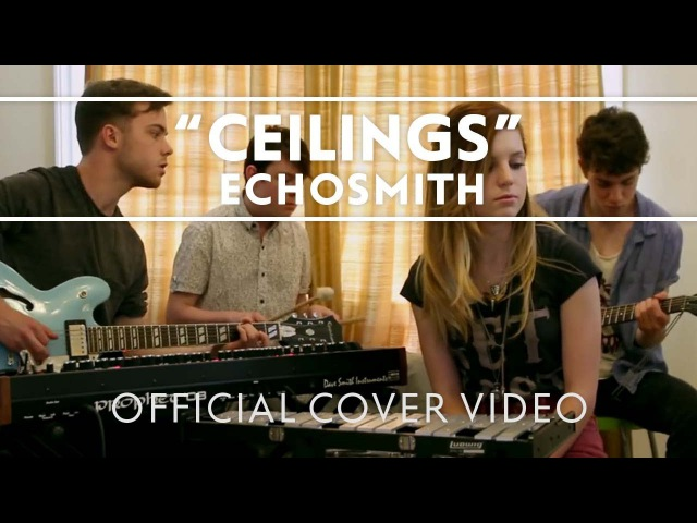 Echosmith - Ceilings [Official Cover Video]