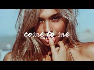 Come to Me - Avicii & Alesso X Jay Alvarrez (Music Video)