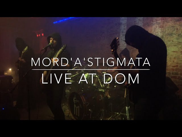 MORD'A'STIGMATA LIVE AT DOM