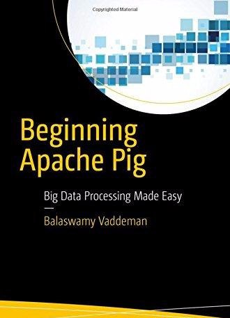 Beginning Apache Pig Big Data Processing Made Easy