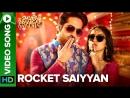 Rocket Saiyyan Video Song Shubh Mangal Saavdhan Ayushmann Khuranna Bhumi Pednekar