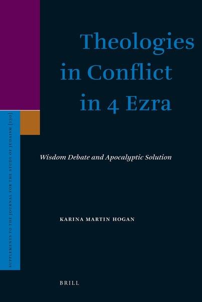 Karina Martin Hogan-Theologies in Conflict in 4 Ezra  Wisdom Debate and Apocalyptic Solution (2008)