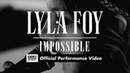 Lyla Foy - Impossible [OFFICIAL PERFORMANCE VIDEO]