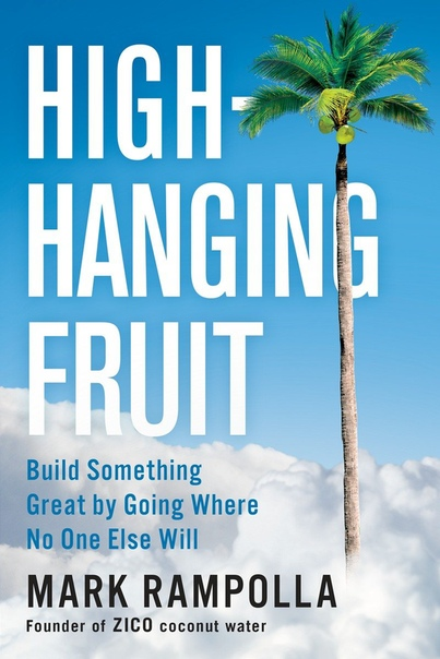 High-Hanging Fruit Build Something Great by Going Where No One Else Will by Mark Rampolla