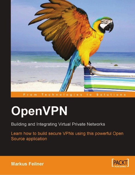 Open VPN Building and Integrating Virtual Private Networks by Markus Feilner