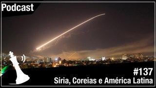 Xadrez Verbal Podcast #137 - Síria, Coreias e América Latina