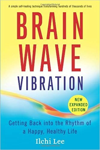 Brain Wave Vibration Getting Back into the Rhythm of a Happy, Healthy Life, New Expanded Edition