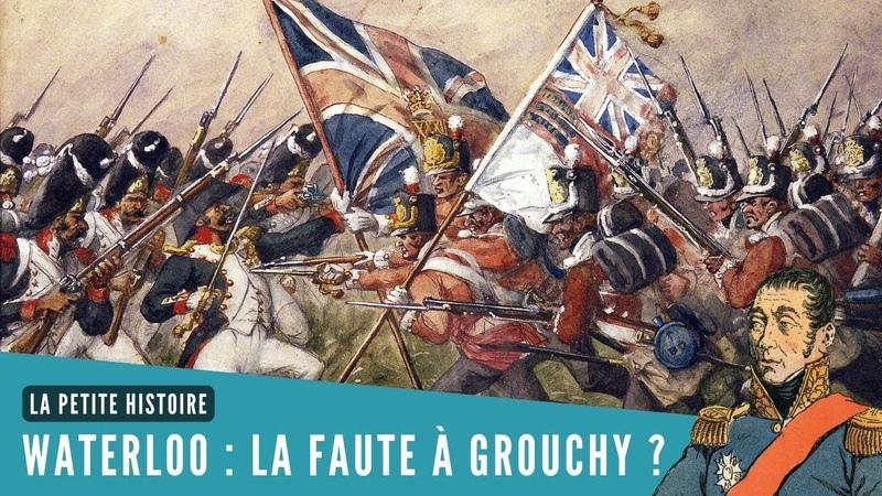 La Petite Histoire Waterloo Grouchy a t il provoqué la défaite de Napoléon
