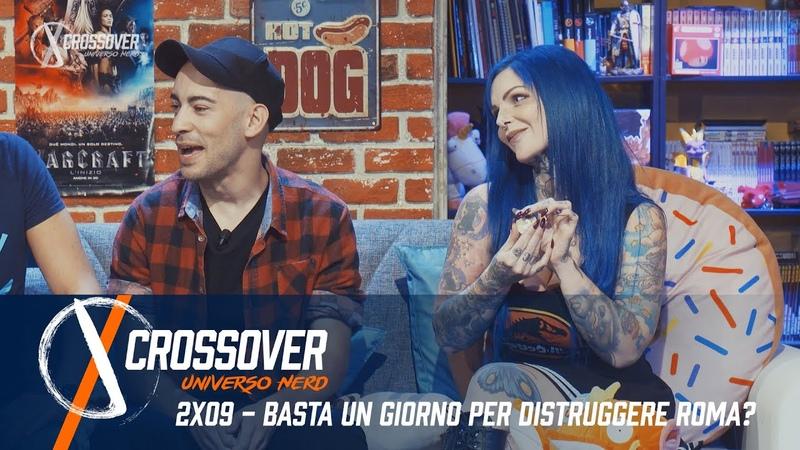 CROSSOVER 2x09 - BASTA UN GIORNO PER DISTRUGGERE ROMA?