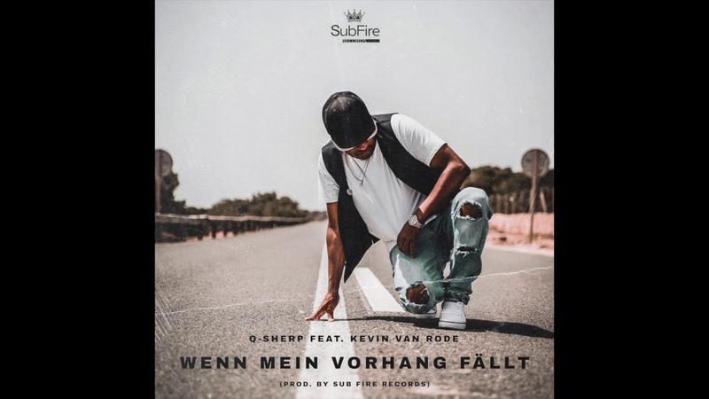 Q Sherp feat Kevin Van Rode Wenn Mein Vorhang Fällt Prod by SubFire Records