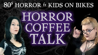 HORROR FILM COFFEE TALK ~ Lydia and the Glamour Ghoul ~ Kids on Bikes in 80s Horror and Beyond