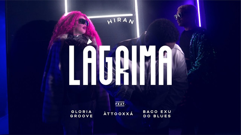 HIRAN Lágrima ft Gloria Groove Baco Exu do Blues ÀTTØØXXÁ