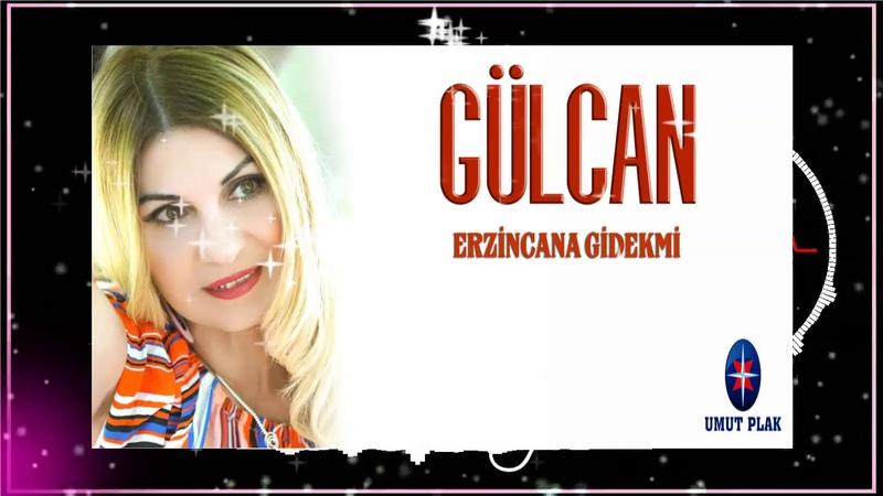 Gülcan Erzincan'a Gidekmi En Çok Dinlenen Hareketli Yeni En Güzel Türküler Oyun Havaları 2020