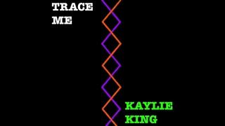 Trace Me - Kaylie King (Audio)