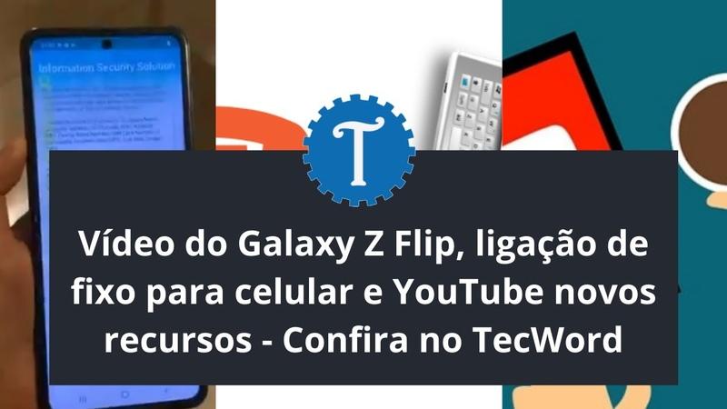 Vídeo do Galaxy Z Flip ligação de fixo para celular e YouTube Confira no TecWord