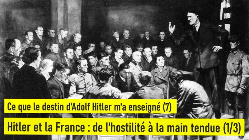Ce que le destin d'Adolf Hiler m'a enseigné 7 Hitler et la France de l'hostilité à la main tendue 1 3