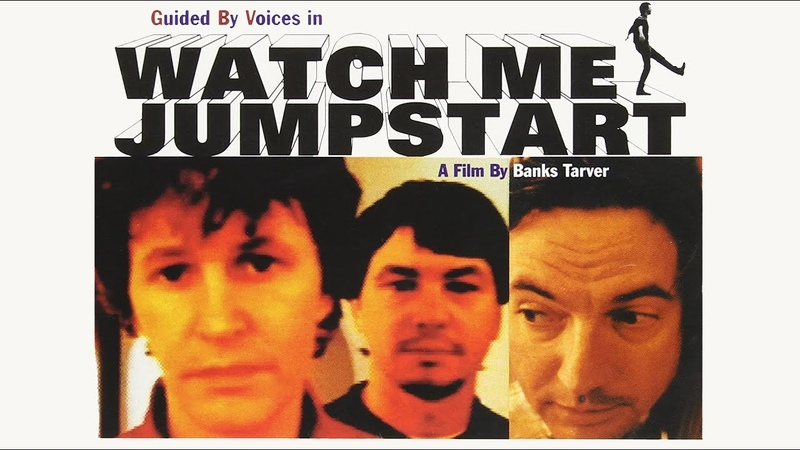 Guided By Voices Watch Me Jumpstart A Film By Banks Tarver 1996