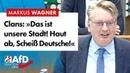 Clans: »Das ist unsere Stadt! Haut ab, Scheiß Deutsche!« – Markus Wagner (AfD)