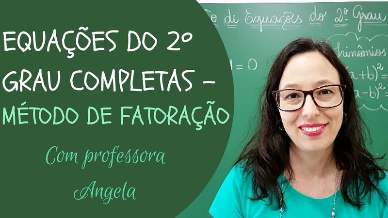 Equações do 2º Grau Completas Fatoração Professora Angela