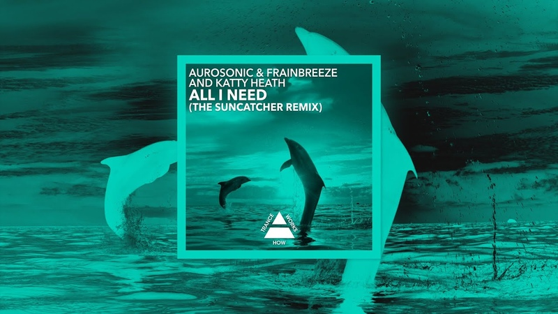 @Aurosonic Frainbreeze and Katty Heath All I Need Suncatcher Remix