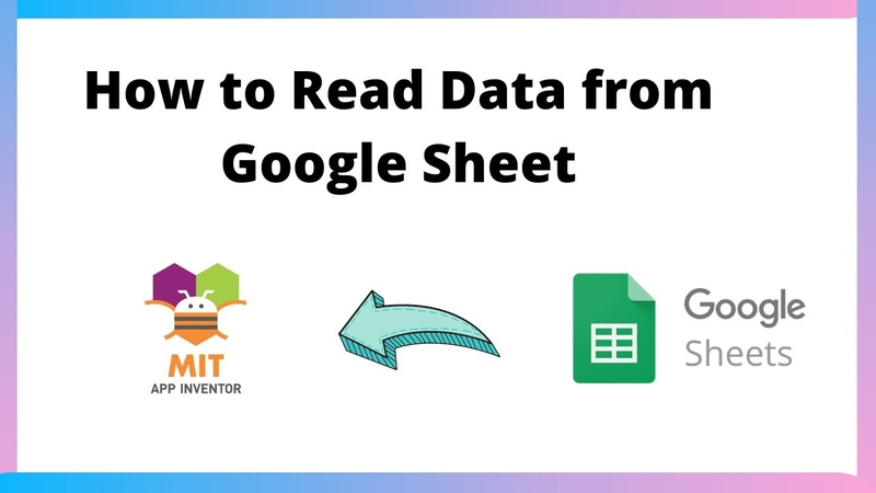 How to Read Data from Google Sheet using MIT App Inventor 2 Google Sheet