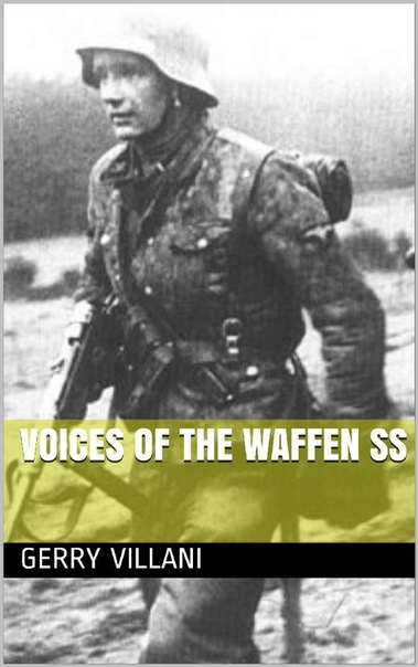 Voices of the Waffen SS by Gerry Villani