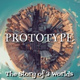 Prototype - The Story of 3 Worlds