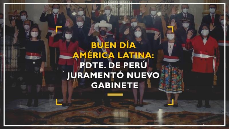 Buen día América Latina PDTE de Perú juramentó nuevo gabinete