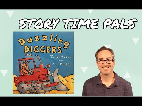 DAZZLING DIGGERS by Tony Mitton Story Time Pals read to children Kids Books Read Aloud