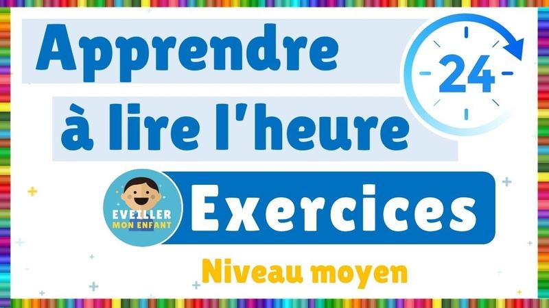 Apprendre à lire lheure - Exercices - Niveau moyen